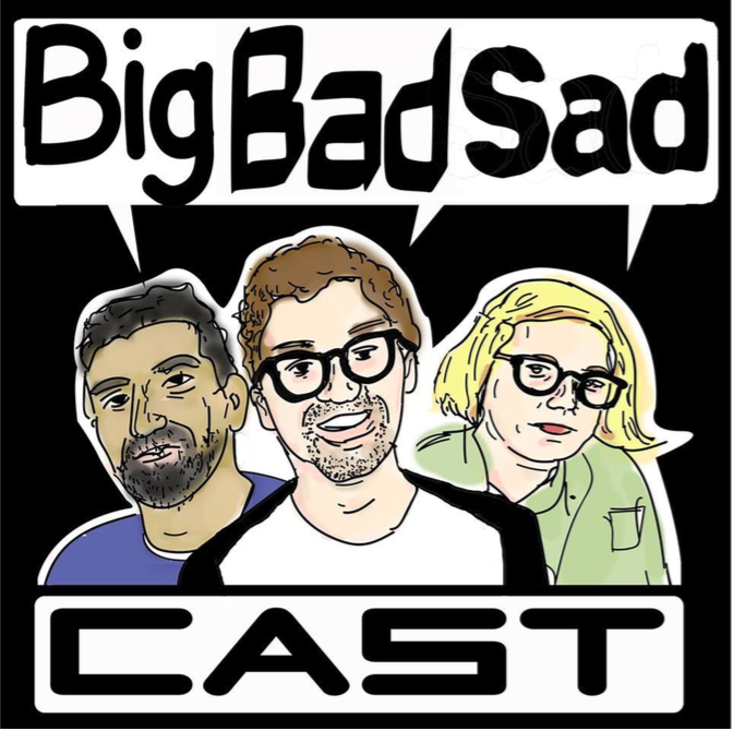 The Big Bad Sad cast is a bi-weekly comedy talkshow featuring: hot takes, off the cuff banter, side splitting laughs, and totally real definitely not fake guest interviews.