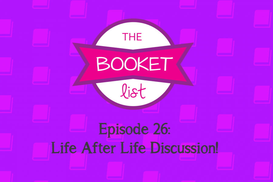 The Booket List Episode 26: Life After Life Discussion