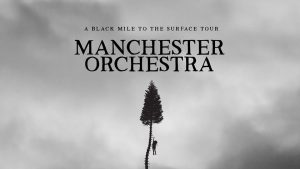 Manchester Orchestra - A Black Mile To The Surface Tour 2017